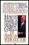 How to Raise a Healthy Child by Robert Mendelsohn